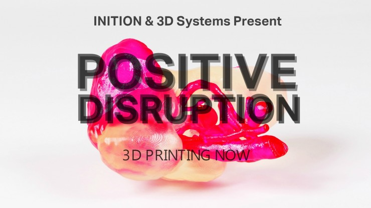 INITION and 3D Systems Present: Positive Disruption – 3D Printing Now